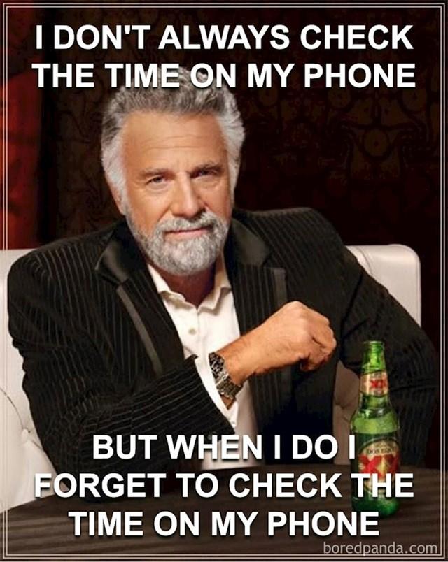 Izvadiš mobitel da vidiš koliko je sati i nikad ne pogledaš koliko je sati