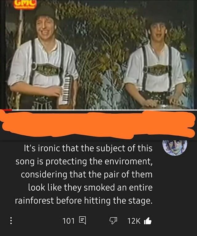 """""""Ironično je što ova pjesma pjeva o zaštiti okoliša, a pjevači izgledaju kao da su prije nastupa popušili cijelu šumu"""""""
