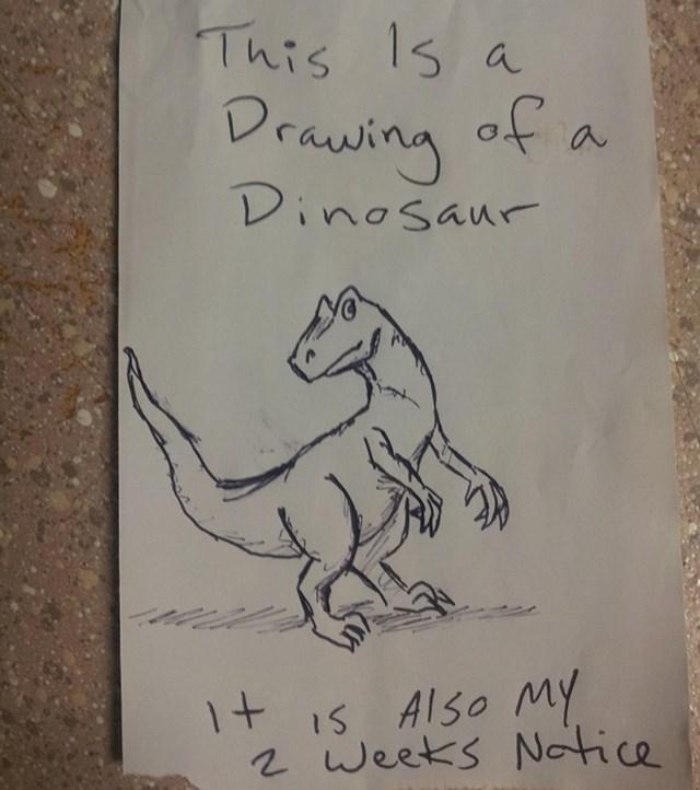 """""""Ovo je crtež dinosaura. I obavijest mom 2-tjednom otkaznom roku."""""""