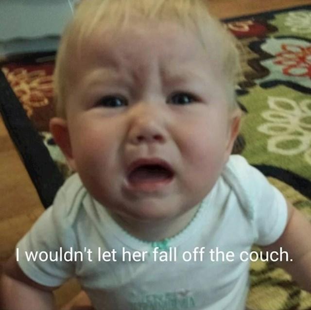 """""""Plakala je jer joj nisam dala da padne s kauča."""""""