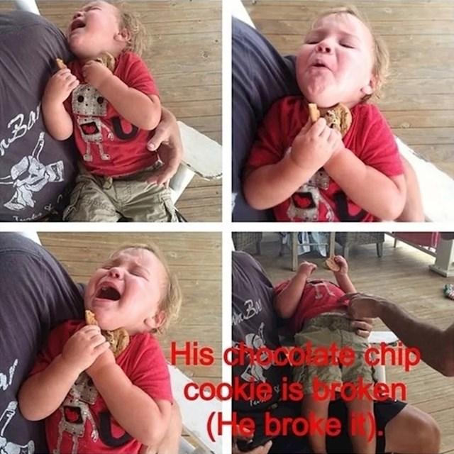 """""""Počeo je plakati jer mu se keks raspao (on ga je sam prelomio)."""""""