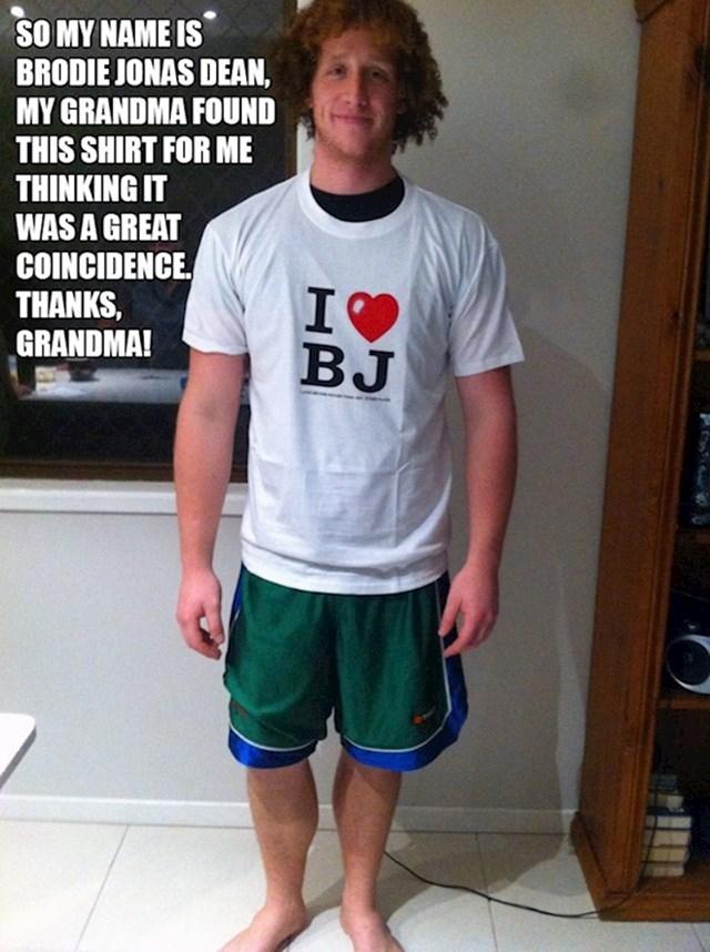 7. Dakle moje ime je Brodie Jonas Dean, a moja baka je pronašla ovu majicu i kupila ju misleći da je to savršena slučajnost. Hvala, bako!