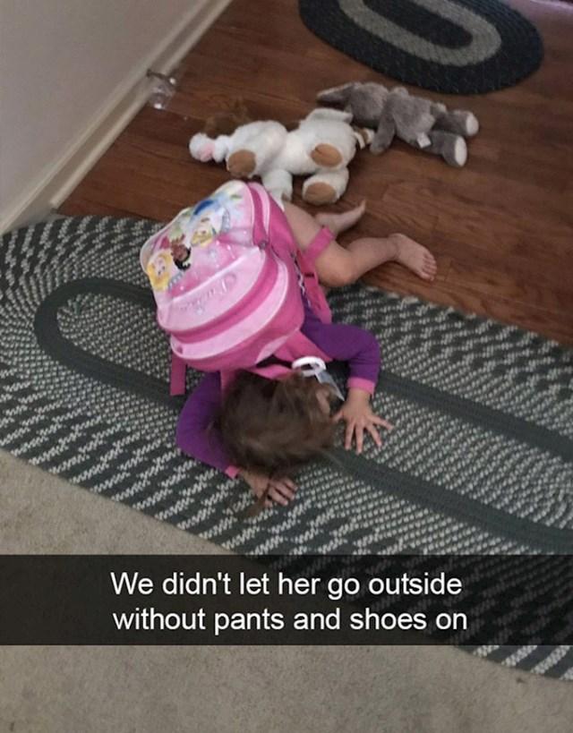 14. Nismo joj dozvolili da izađe bez hlača i cipela.