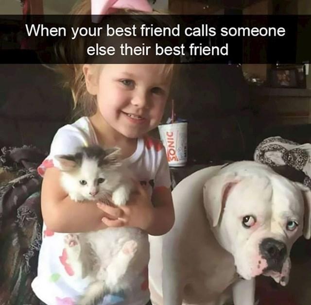 5. Ono kad tvoja najbolja prijateljica nekog drugog nazove najboljom prijateljicom..😒