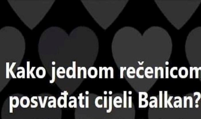 Svi umiru od smijeha na ovu foru, morate vidjeti kako posvađati sve Balkance jednom rečenicom