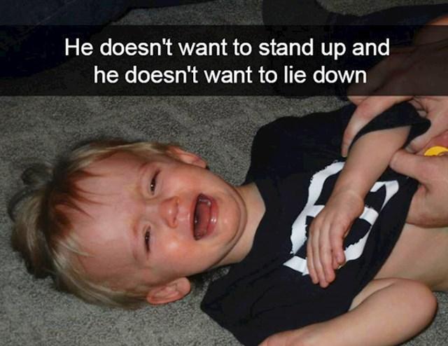 12. Ne želi ustati, ali ne želi niti ležati.