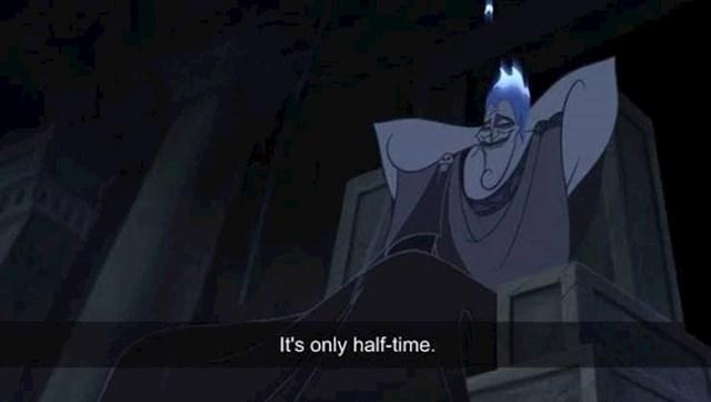 4. Kada u crtiću Herkules glavni negativac Had kaže da je samo poluvrijeme, uopće se ne šali. Film traje 92 minute, a Had izgovara tu repliku u 46. minuti, što je doslovno na polovini filma.