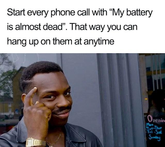 """Započni svaki telefonski razgovor tako da kažeš """"budi brz, baterija mi je pri kraju"""" i onda u svakom trenutku možeš samo prekinuti razgovor"""