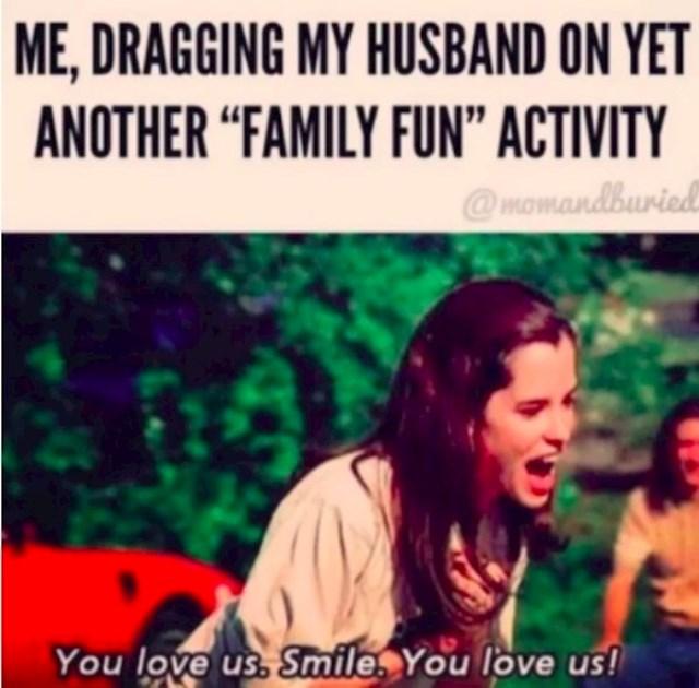 Svaki put kad nagovaram muža na neku zabavnu obiteljsku aktivnost