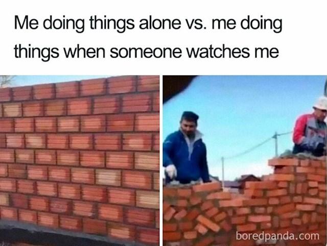 Ja radim nešto dok sam sam vs. dok me drugi gledaju