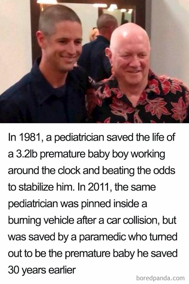 1981. doktor je porodio dječaka nedonošće teškog 1400 grama i radio svaki dan na tome da ga održi na životu, 2011. isti taj doktor je ostao zaglavljen unutar gorućeg automobila nakon sudara, a spasio ga je bolničar za kojeg se ispostavilo da je upravo ono nedonošće od prije 30 godina.