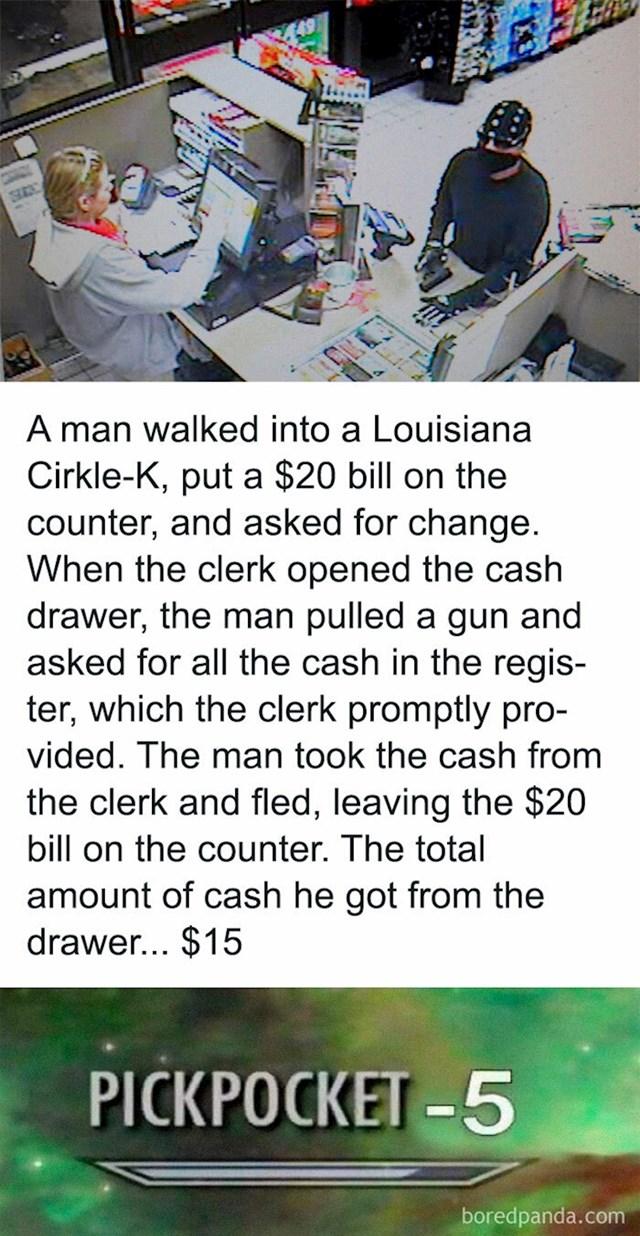 Lik je ušao u dućan i zatražio od prodavačice da mu razmjeni 20$. Čim je otvorila kasu izvadio je pištolj i zatažio sve novce iz kase, ona mu je dala, a on je brže bolje pobjegao ostavivši svojih 20$ Ispostavilo se da je u kasi bilo samo 15$ što znači da je iz pljačke izašao u gubitku