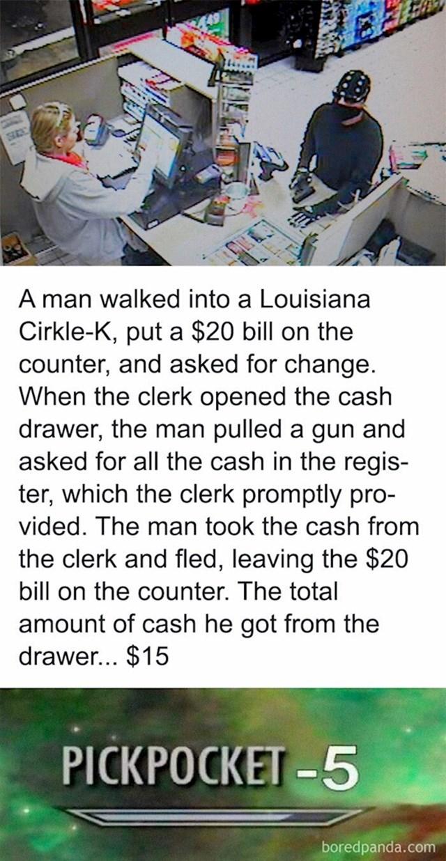 Lik je ušao u dućan i zatražio od prodavačice da mu razmjeni 20$. Čim je otvorila kasu izvadio je pištolj i zatražio sve novce iz kase, ona mu je dala, a on je brže bolje pobjegao ostavivši svojih 20$. Ispostavilo se da je u kasi bilo samo 15$ što znači da je iz pljačke izašao u gubitku