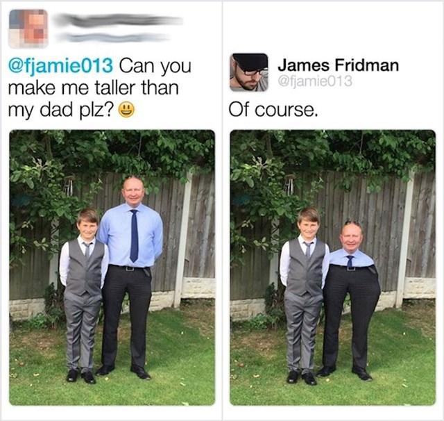 Možeš li napraviti da sam viši od tate?