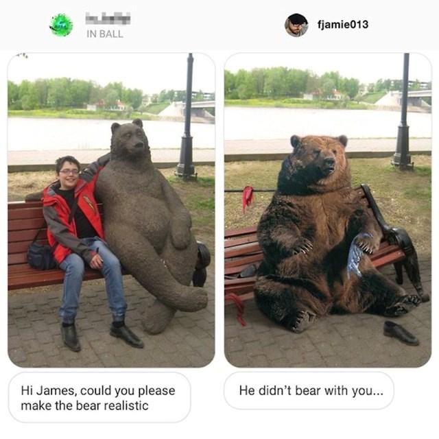 Bok James, možeš li učiniti medvjeda malo realističnijim?